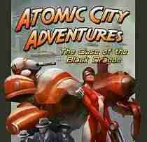 Descargar Atomic City Adventures The Case Of The Black Dragon [English][TiNYiSO] por Torrent